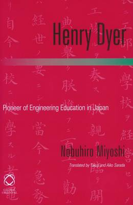 Henry Dyer: Pioneer of Engineering Education in Japan (Hardback)