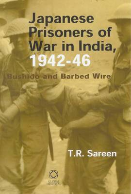 Japanese Prisoners of War in India, 1942-46: Bushido and Barbed Wire (Hardback)
