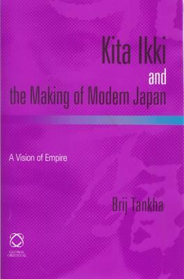 Kita Ikki and the Making of Modern Japan: A Vision of Empire (Hardback)
