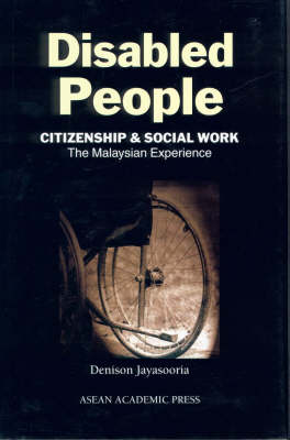 Disabled People: Citizenship and Disabled Work: the Malaysian Experience (Hardback)
