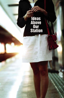 Ideas Above Our Station - Route Series of Contemporary Stories (Paperback)