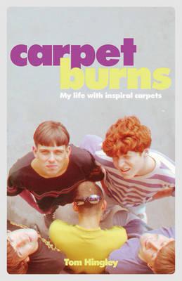 Carpet Burns: My Life with Inspiral Carpets (Hardback)
