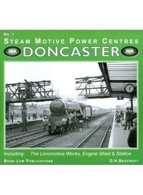Doncaster: No. 1: Including the Locomotive Works, Engine Sheds and Station - Steam Motive Power Centres No. 1 (Paperback)