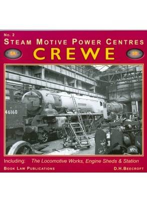 Crewe: No. 2: Including the Locomotive Works, Engine Sheds and Station - Steam Motive Power Centres No. 2 (Paperback)