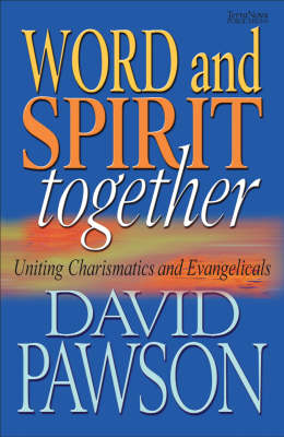 Word and Spirit Together: Uniting Charismatics and Evangelicals (Paperback)