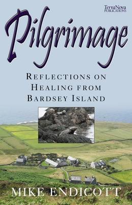 Pilgrimage: Reflections on Healing from Bardsey Island (Paperback)