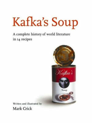 Kafka's Soup: A Complete History of Literature in 14 Recipes (Hardback)