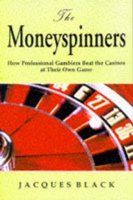 The Money Spinners: How Professional Gamblers Beat the Casinos at Their Own Game (Paperback)