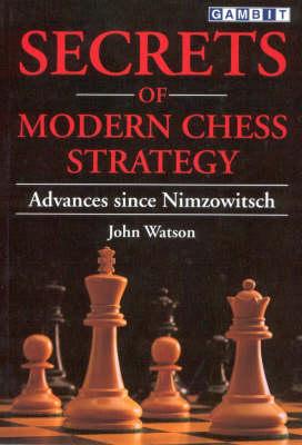 Secrets of Modern Chess Strategy: Advances Since Nimzowitsch (Paperback)