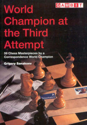 World Champion at the Third Attempt: 59 Chess Masterpieces by a Correspondence World Champion - Gambit chess (Paperback)