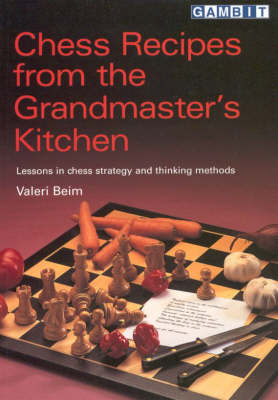 Chess Recipes from the Grandmaster's Kitchen: Lessons in Chess Strategy and Thinking Methods (Paperback)