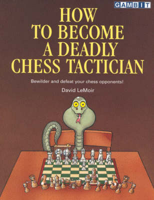 How to Become a Deadly Chess Tactician: Terrorize and Bewilder Your Chess Opponents! (Paperback)