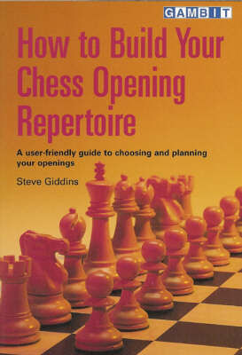 How to Build Your Chess Opening Repertoire: A User-friendly Guide to Choosing and Planning Your Openings (Paperback)