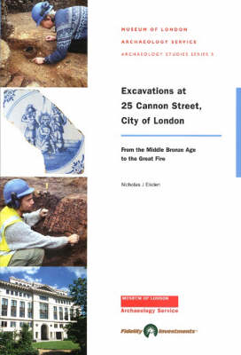 Excavations at 25 Cannon Street, City of London: From the Middle Bronze Age to the Great Fire - MoLAS Archaeology Studies Series 5 (Paperback)