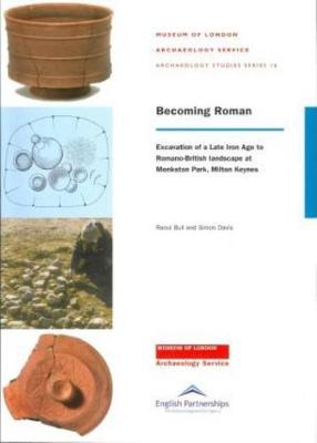 Becoming Roman: Excavation of a Late Iron Age to Roman Landscape at Monkston - MOLAS ARCHAEOLOGY STUDIES SERIES 16 (Paperback)