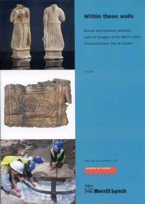 Within These Walls: Roman and medieval defences north of Newgate at the Merrill Lynch Financial Centre, City of London - MoLAS Monograph 33 (Paperback)