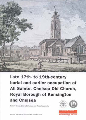 Late 17th- to 19th-Century Burial and Earlier Occupation at All Saints, Chelsea Old Church, Royal Borough of Kensington and Chelsea - MoLAS Archaeology Studies Series 18 (Paperback)