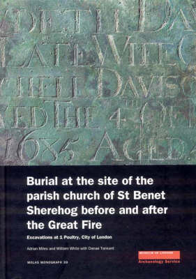 Burial at the Site of the Parish Church of St Benet Sherehog Before and After the Great Fire - MoLAS Monograph 39 (Hardback)