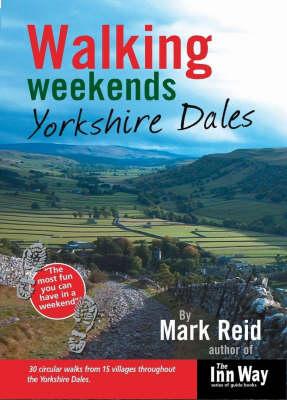 Walking Weekends: 30 Circular Walks from 15 Villages Throughout the Yorkshire Dales: Yorkshire Dales - Walking Weekends S. (Paperback)