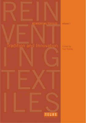 Reinventing Textiles: Tradition and Innovation in Contemporary Practice - Ten Essays v. 1 (Paperback)
