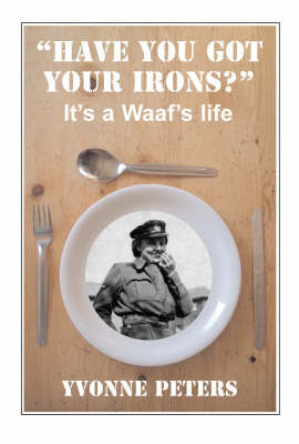 """Have You Got Your Irons?"": it's a Waaf's Life (Paperback)"
