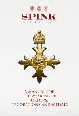 A Manual for the Wearing of Orders, Decorations and Medals (Paperback)