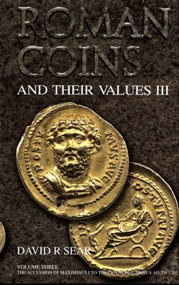 Roman Coins and Their Values Volume 3: The Accession of Maximinus I to the Death of Carinus AD 235 - 285 (Hardback)