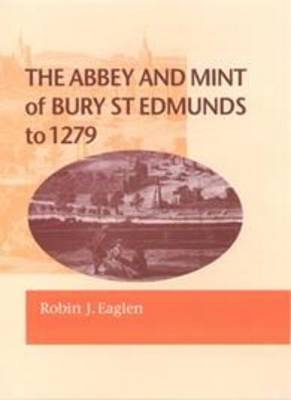 Abbey and Mint of Bury St Edmunds to 1279 (Hardback)