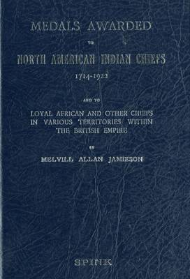 Medals Awarded to North American Indian Chiefs 1714 - 1922 and to Loyal African and Other Chiefs in Various Territories within the British Empire (Hardback)