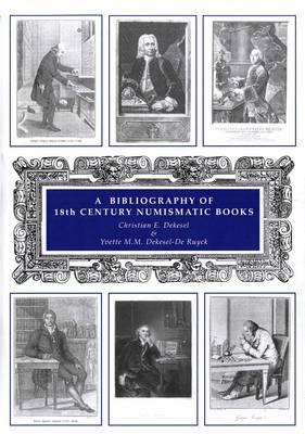 A Bibliography of 18th Century Numismatic Books: v. 1 (Hardback)
