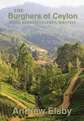 The Burghers of Ceylon: Race, Representation, Identity (Paperback)