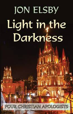 Light in the Darkness: Four Christian Apologists (Paperback)