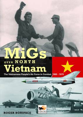 MiGs Over North Vietnam: The Vietnam Peoples Air Force in Combat 1965 - 1975 (Hardback)