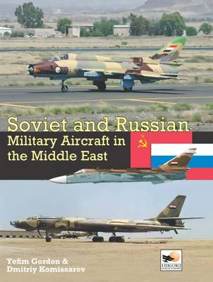 Soviet and Russian Military Aircraft in the Middle East: Air Arms, Equipment and Conflicts Since 1955 (Hardback)