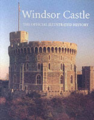 Windsor Castle: The Official Illustrated History (Paperback)