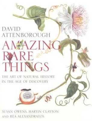 Amazing Rare Things: The Art of Natural History in the Age of Discovery (Hardback)