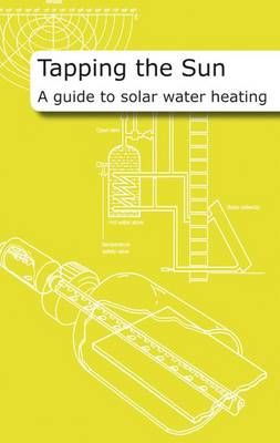 Tapping the Sun: A Guide to Solar Water Heating (Spiral bound)