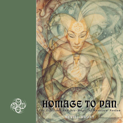 Homage to Pan: The Life, Art and Sex-magic of Rosaleen Norton (Paperback)
