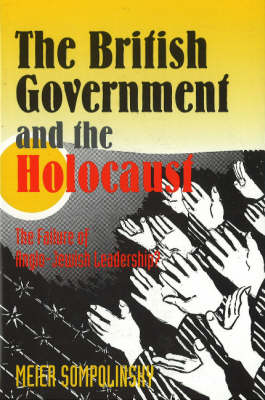 The British Government and the Holocaust: The Failure of Anglo-Jewish Leadership? (Paperback)