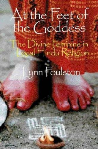 At the Feet of the Goddess: The Divine Feminine in Local Hindu Religion (Hardback)
