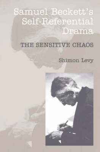 Samuel Beckett's Self-Referential Drama: The Sensitive Chaos (Paperback)
