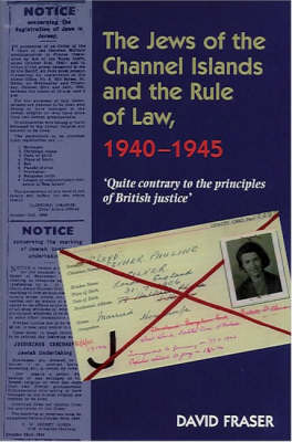 The Jews of the Channel Islands and the Rule of Law, 1940-1945 (Hardback)