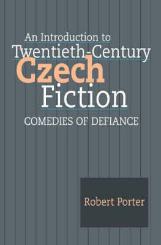 An Introduction to Twentieth-Century Czech Fiction: Comedies of Defiance (Hardback)