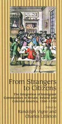 From Strangers to Citizens: The Integration of Immigrant Communities in Britain, Ireland and Colonial America, 1550-1750 (Paperback)