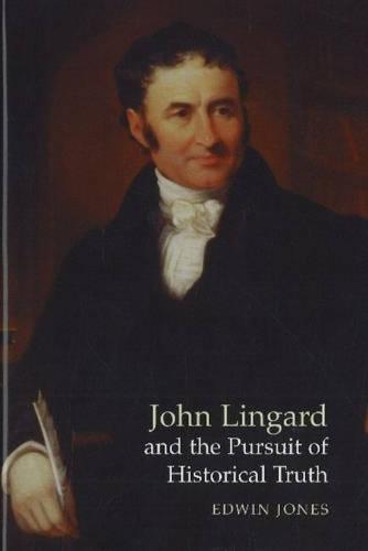 John Lingard and the Pursuit of Historical Truth (Hardback)