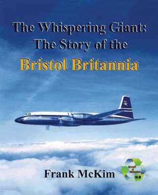 The Whispering Giant: the Story of the Bristol Britannia: The History of the Western World's First Turboprop Long-Range Airliner (Hardback)
