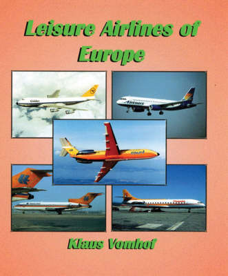 Leisure Airlines of Europe: The History of European Charter Airlines from 1945 to the Present Day (Hardback)