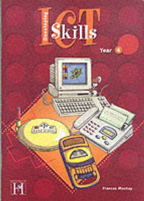 Developing Information and Communication Technology Skills: Year 4 - Information & Communication Technology (Paperback)