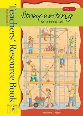 Story Writing Scaffolds: Teachers Resource Book Year 6 (Spiral bound)