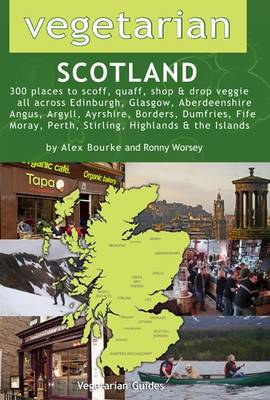 Vegetarian Scotland: 300 Places to Scoff, Quaff, Shop & Drop Veggie All Across Edinburgh, Glasgow, Aberdeenshire, Angus, Argyll, Ayrshire, Borders, Dumfries, Fife, Moray, Perth, Stirling, Highland & the Islands (Paperback)